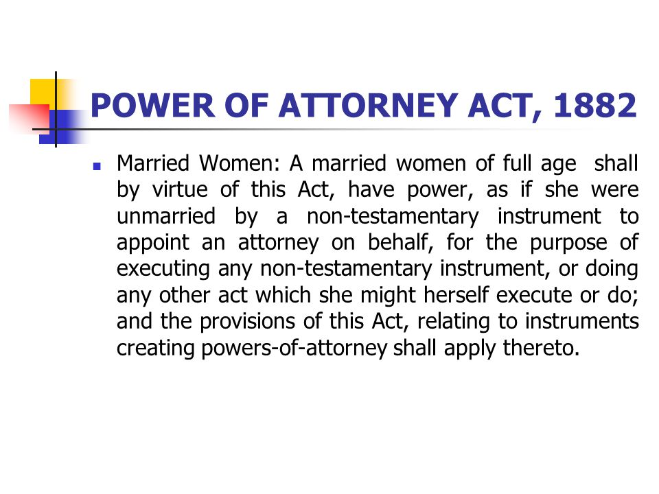 POWER OF ATTORNEY ACT, 1882 Married Women: A married women of full age shall by virtue of this Act, have power, as if she were unmarried by a non-test