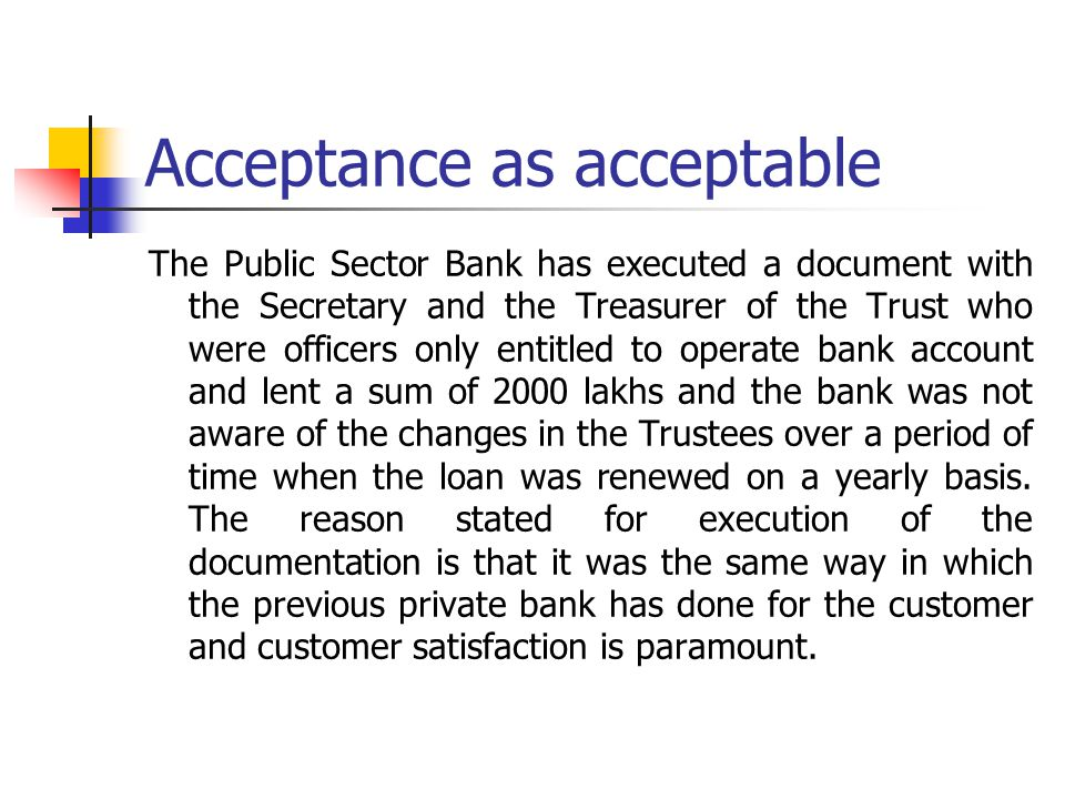 Acceptance as acceptable The Public Sector Bank has executed a document with the Secretary and the Treasurer of the Trust who were officers only entit