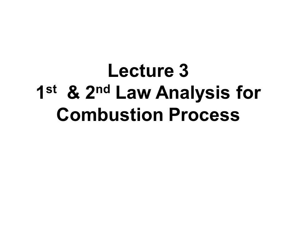 Lecture 3 1 st & 2 nd Law Analysis for Combustion Process