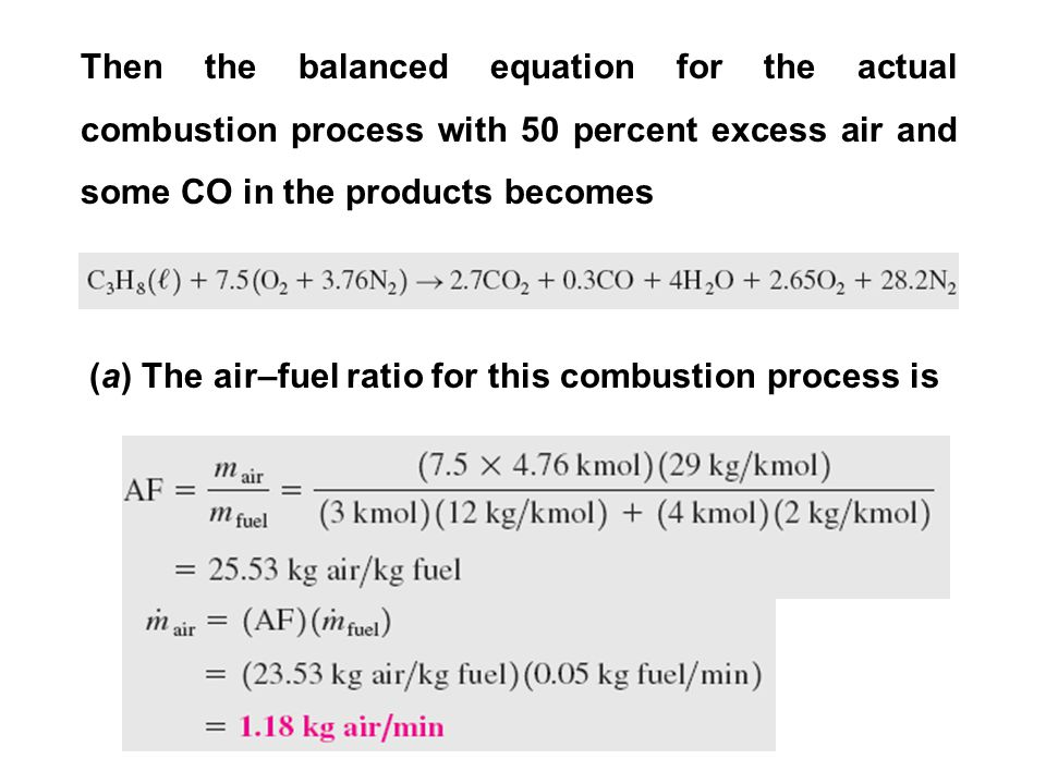Then the balanced equation for the actual combustion process with 50 percent excess air and some CO in the products becomes (a) The air–fuel ratio for this combustion process is