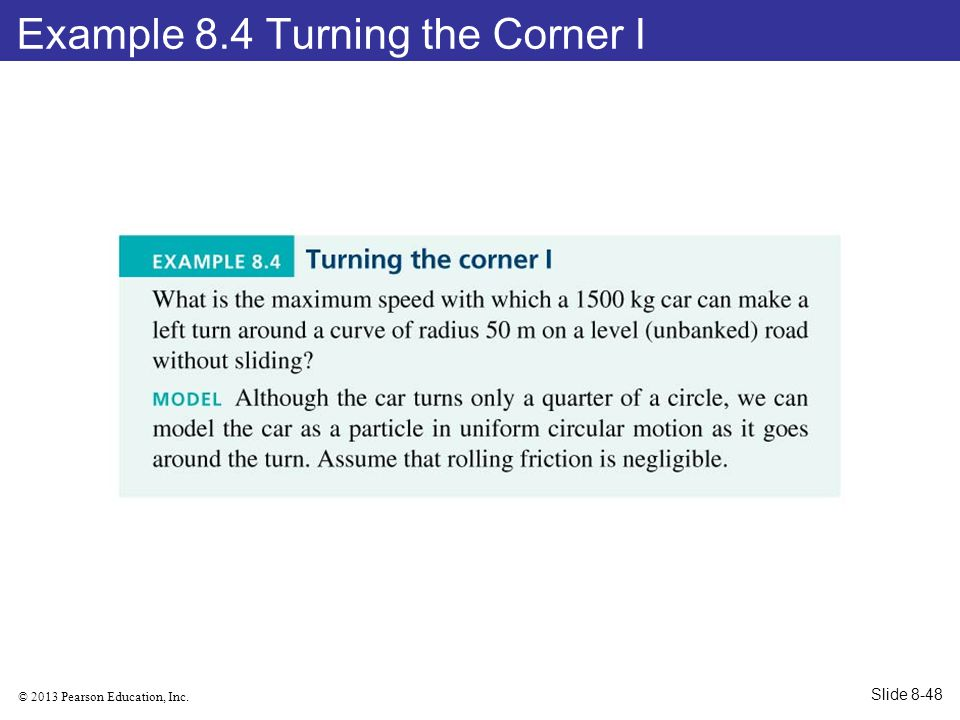 © 2013 Pearson Education, Inc. Example 8.4 Turning the Corner I Slide 8-48