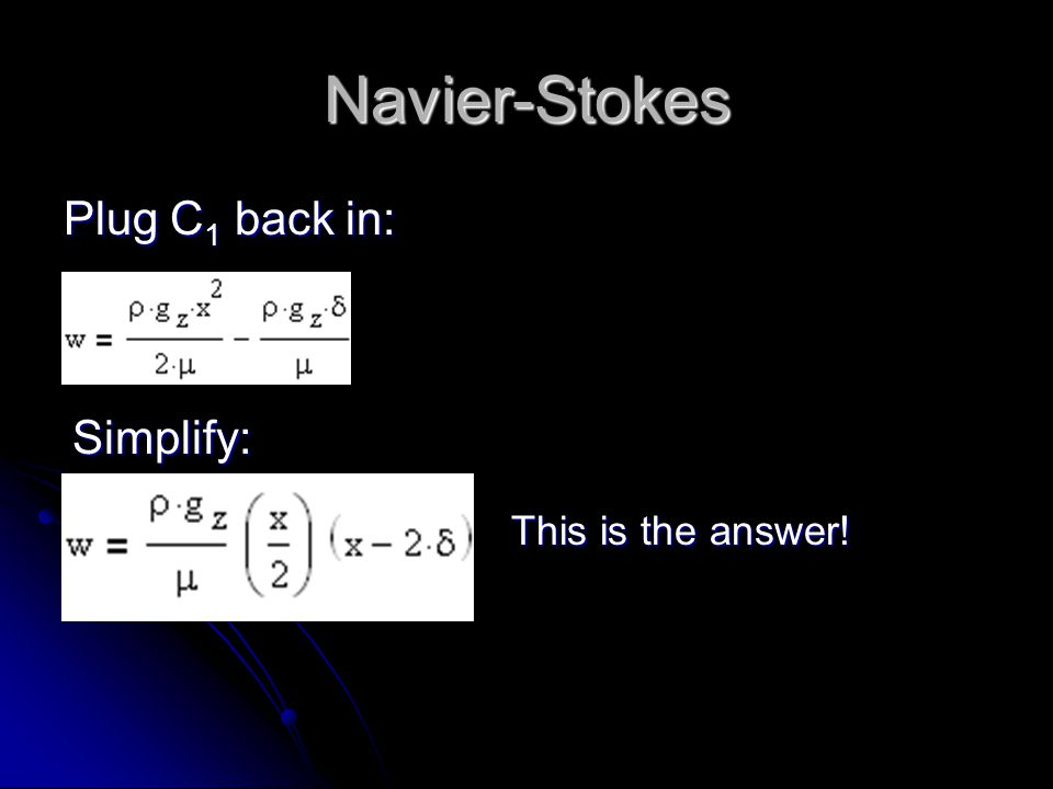 Navier-Stokes Plug C 1 back in: Simplify: This is the answer!