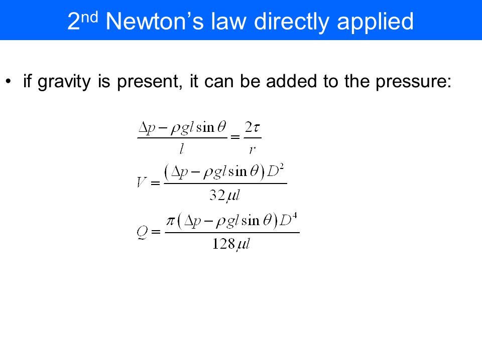 2 nd Newton's law directly applied if gravity is present, it can be added to the pressure: