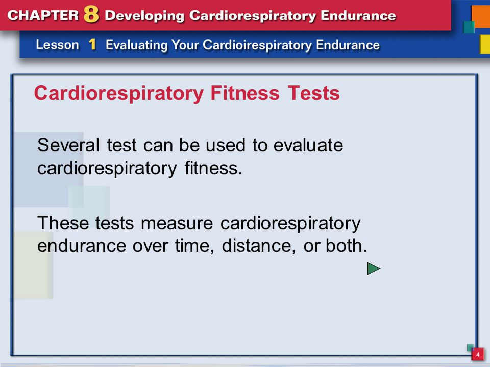 4 Cardiorespiratory Fitness Tests Several test can be used to evaluate cardiorespiratory fitness.