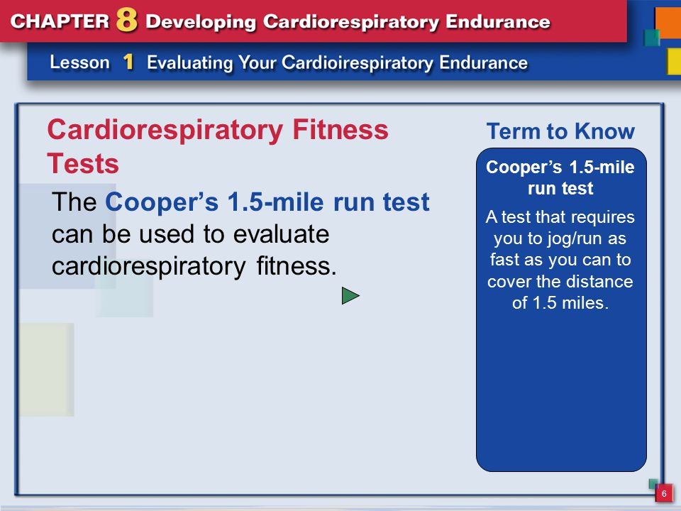 6 Cardiorespiratory Fitness Tests The Cooper's 1.5-mile run test can be used to evaluate cardiorespiratory fitness.