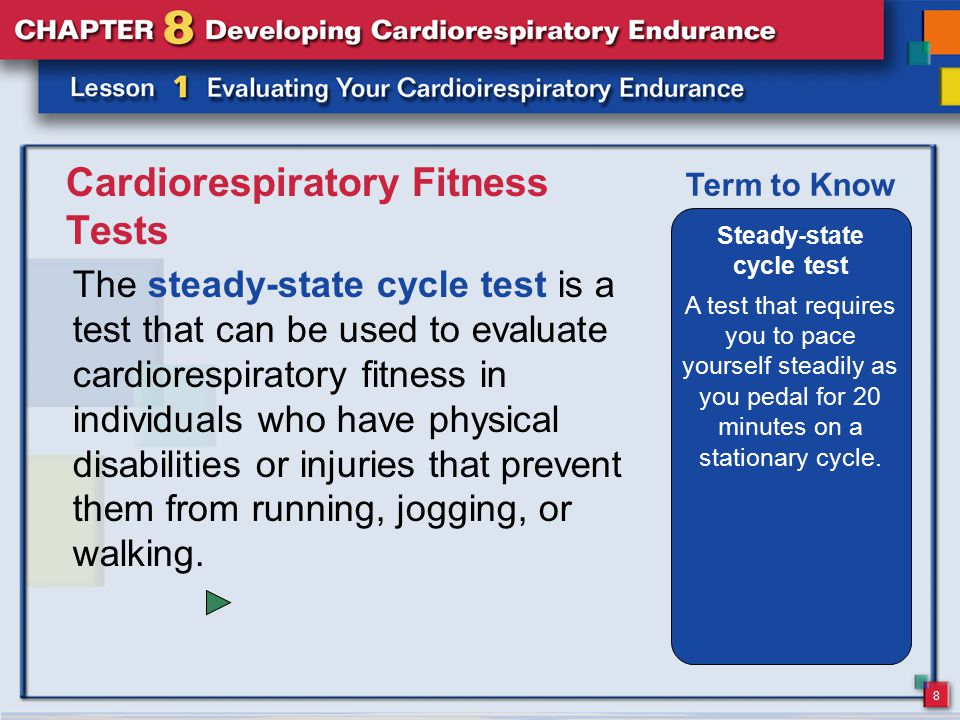 9 Cardiorespiratory Fitness Tests The steady-state swim test is another test that can be used to evaluate cardiorespiratory fitness in individuals who have physical disabilities or injuries that prevent them from running, jogging, or walking.