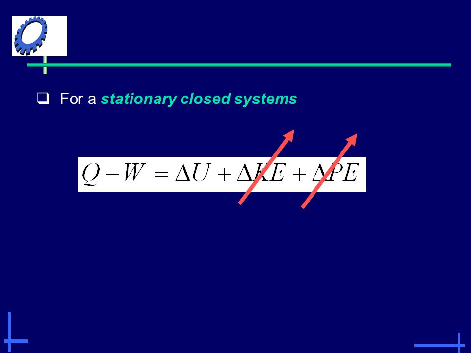 For a stationary closed systems