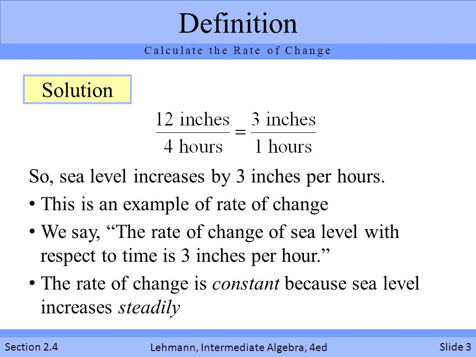 Lehmann, Intermediate Algebra, 4ed Section 2.4 So, sea level increases by 3 inches per hours.