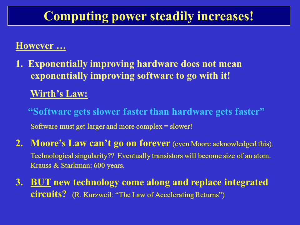 Computing power steadily increases. However … 1.