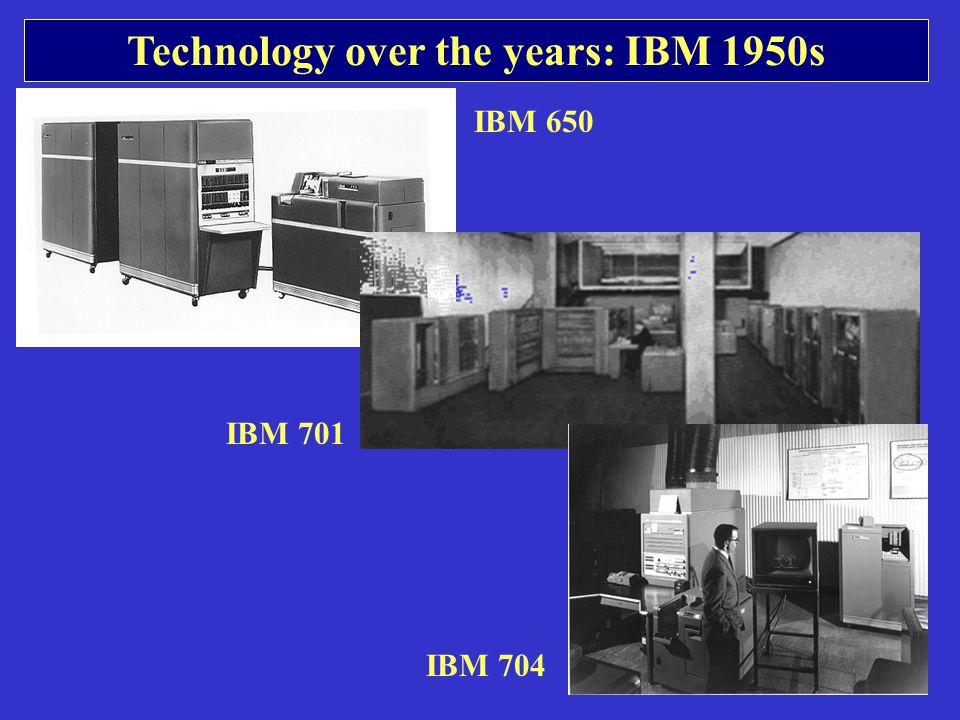 Technology over the years: IBM 1950s IBM 650 IBM 701 IBM 704