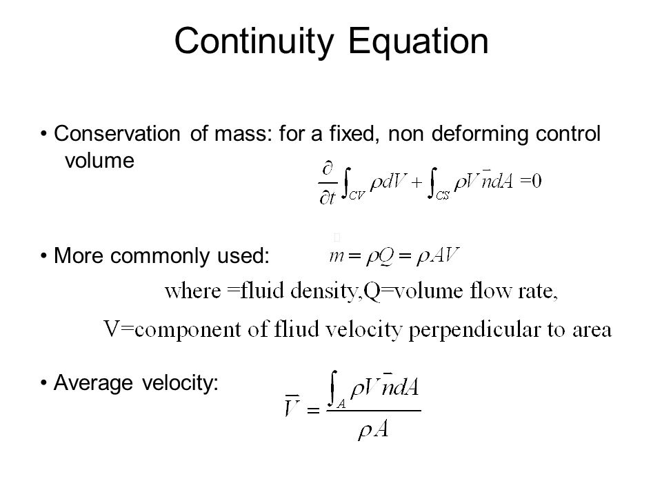 Continuity Equation Conservation of mass: for a fixed, non deforming control volume More commonly used: Average velocity: