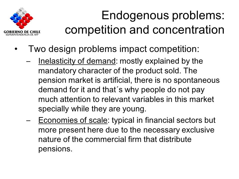 Endogenous problems: competition and concentration Two design problems impact competition: –Inelasticity of demand: mostly explained by the mandatory
