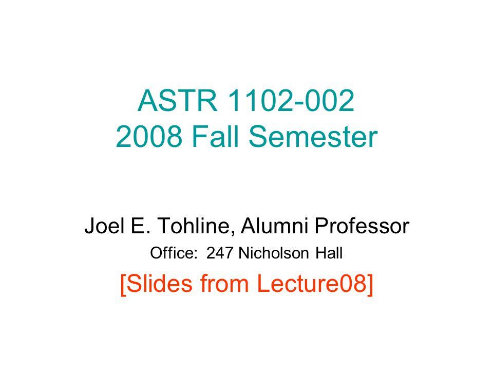 ASTR 1102-002 2008 Fall Semester Joel E.