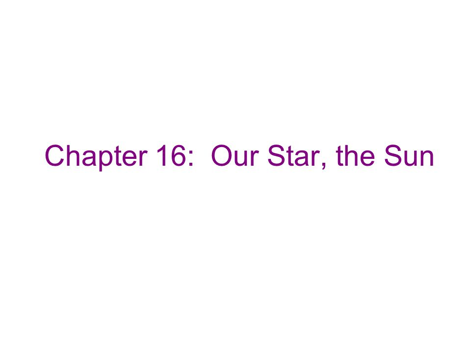 Chapter 16: Our Star, the Sun