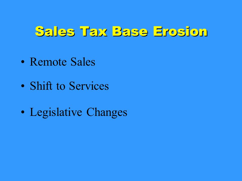 Sales Tax Base Erosion Remote Sales Shift to Services Legislative Changes