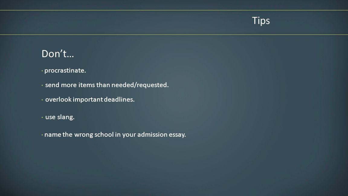 Tips Don't… procrastinate. send more items than needed/requested.