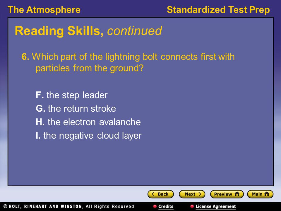 The AtmosphereStandardized Test Prep Reading Skills, continued 6. Which part of the lightning bolt connects first with particles from the ground? F. t