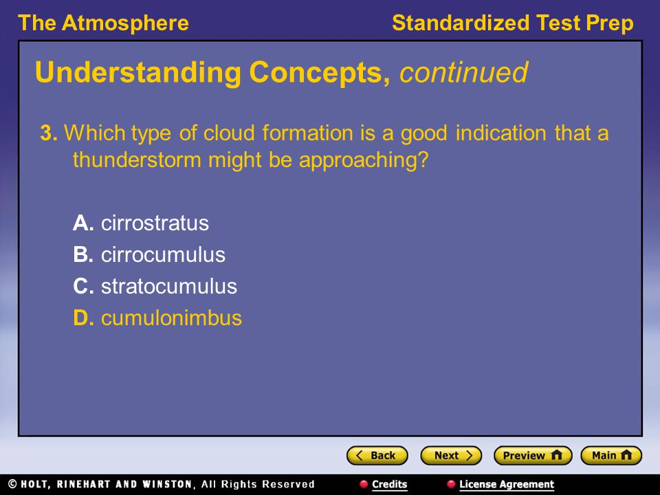 The AtmosphereStandardized Test Prep Understanding Concepts, continued 3. Which type of cloud formation is a good indication that a thunderstorm might