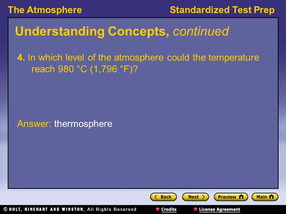 The AtmosphereStandardized Test Prep Understanding Concepts, continued 4. In which level of the atmosphere could the temperature reach 980 °C (1,796 °