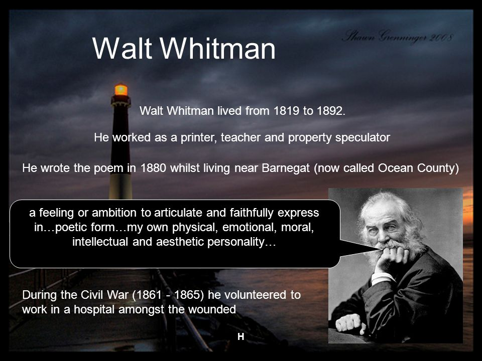 H Walt Whitman Walt Whitman lived from 1819 to 1892.