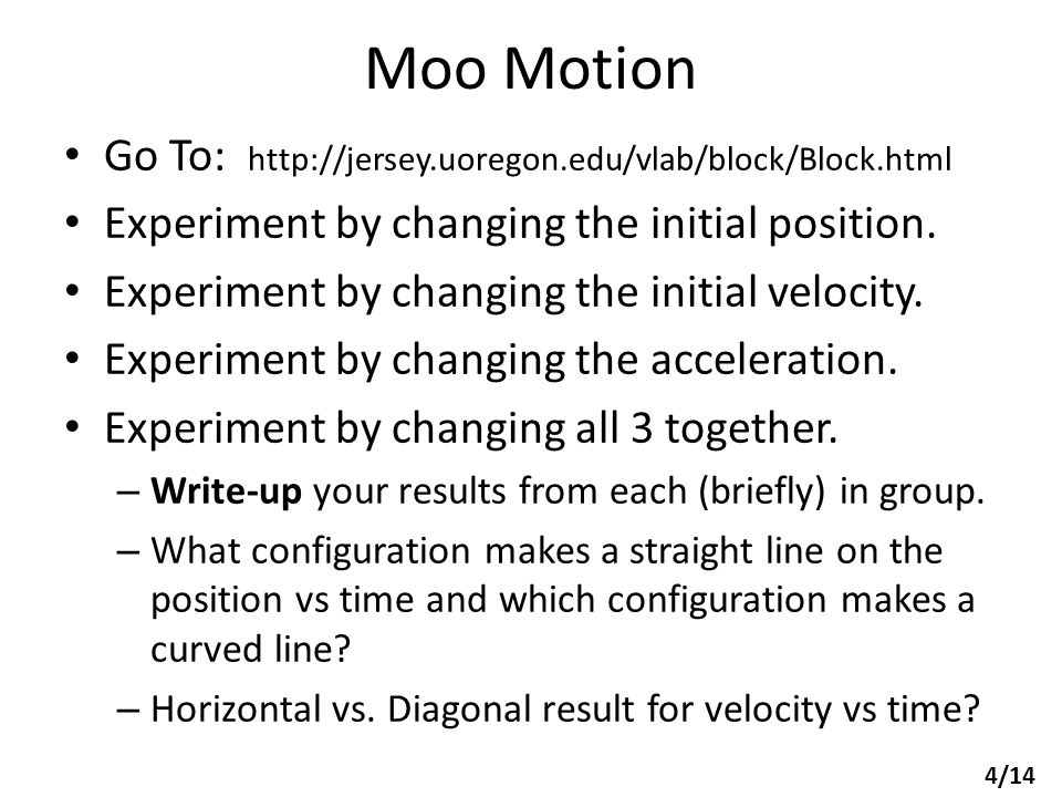 Moo Motion Go To: http://jersey.uoregon.edu/vlab/block/Block.html Experiment by changing the initial position.