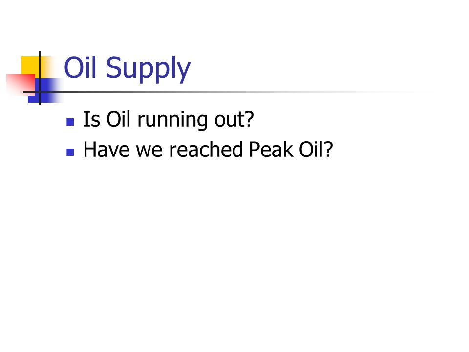 Oil Supply Is Oil running out? Have we reached Peak Oil?