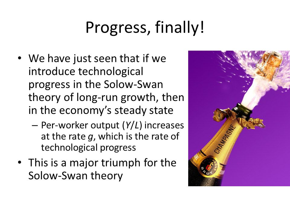 Progress, finally! We have just seen that if we introduce technological progress in the Solow-Swan theory of long-run growth, then in the economy's st