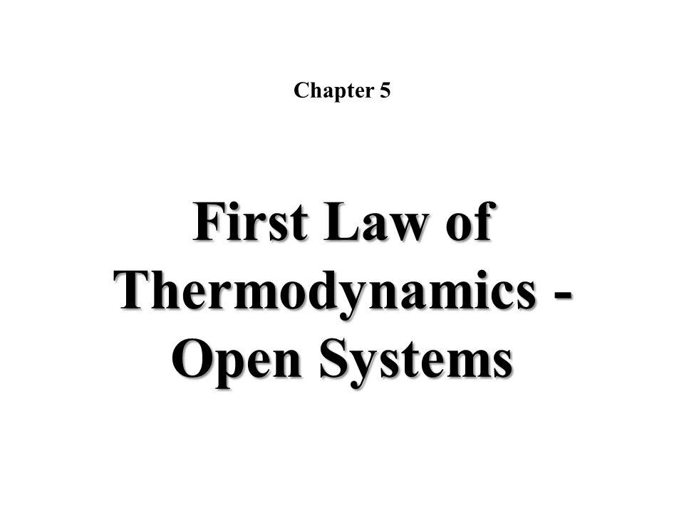 Chapter 5 First Law of Thermodynamics - Open Systems