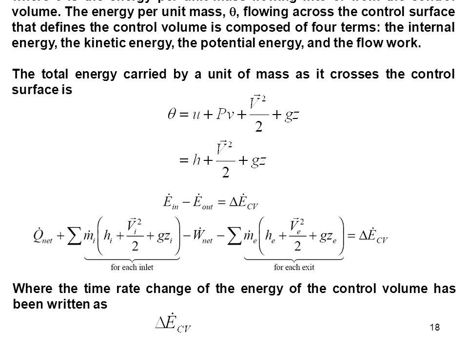 18 where  is the energy per unit mass flowing into or from the control volume. The energy per unit mass, , flowing across the control surface that d
