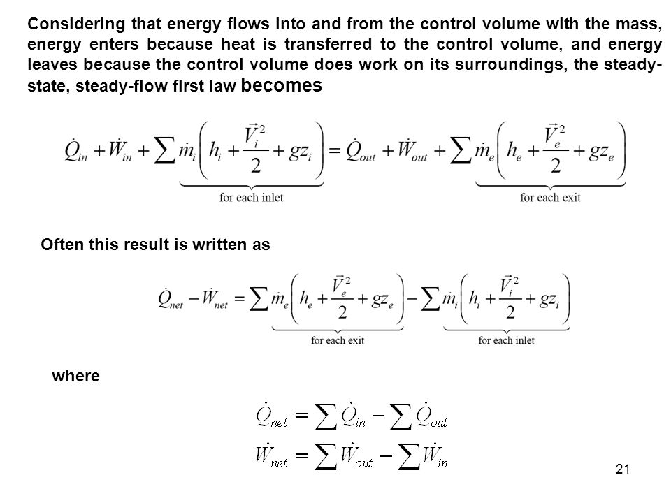 21 Considering that energy flows into and from the control volume with the mass, energy enters because heat is transferred to the control volume, and