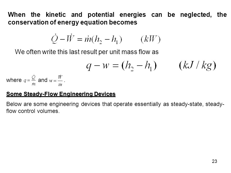 23 When the kinetic and potential energies can be neglected, the conservation of energy equation becomes We often write this last result per unit mass