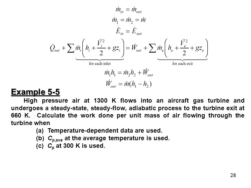 28 Example 5-5 High pressure air at 1300 K flows into an aircraft gas turbine and undergoes a steady-state, steady-flow, adiabatic process to the turb