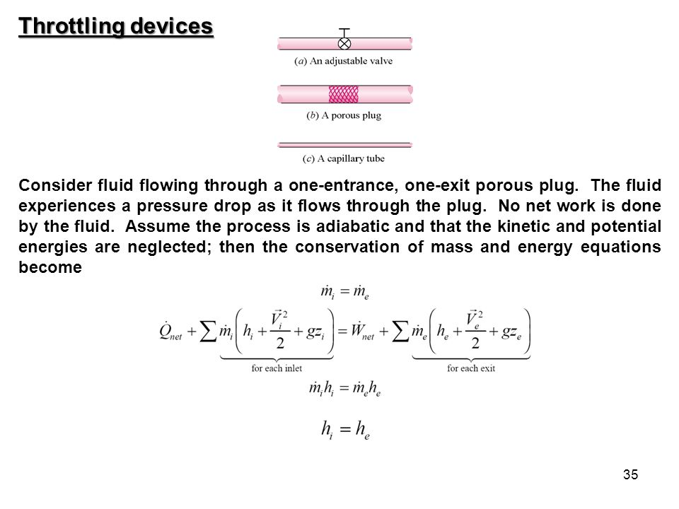 35 Throttling devices Consider fluid flowing through a one-entrance, one-exit porous plug. The fluid experiences a pressure drop as it flows through t