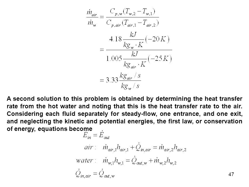 47 A second solution to this problem is obtained by determining the heat transfer rate from the hot water and noting that this is the heat transfer ra