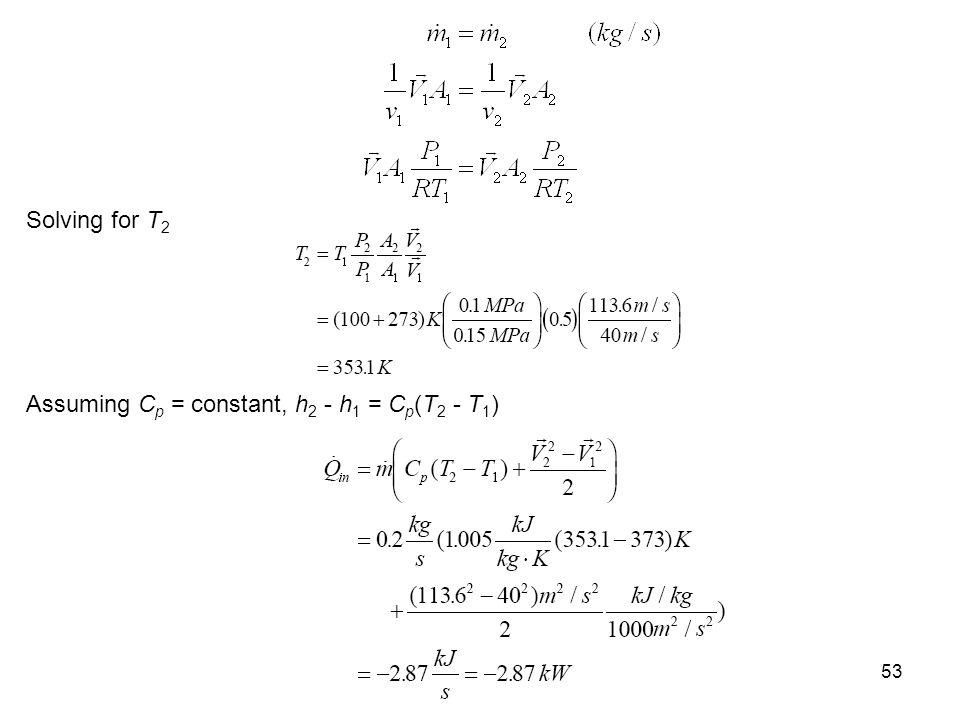 53 Solving for T 2 Assuming C p = constant, h 2 - h 1 = C p (T 2 - T 1 )