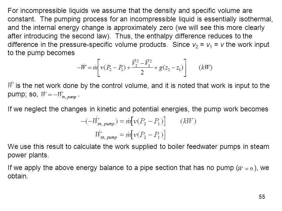 55 For incompressible liquids we assume that the density and specific volume are constant. The pumping process for an incompressible liquid is essenti