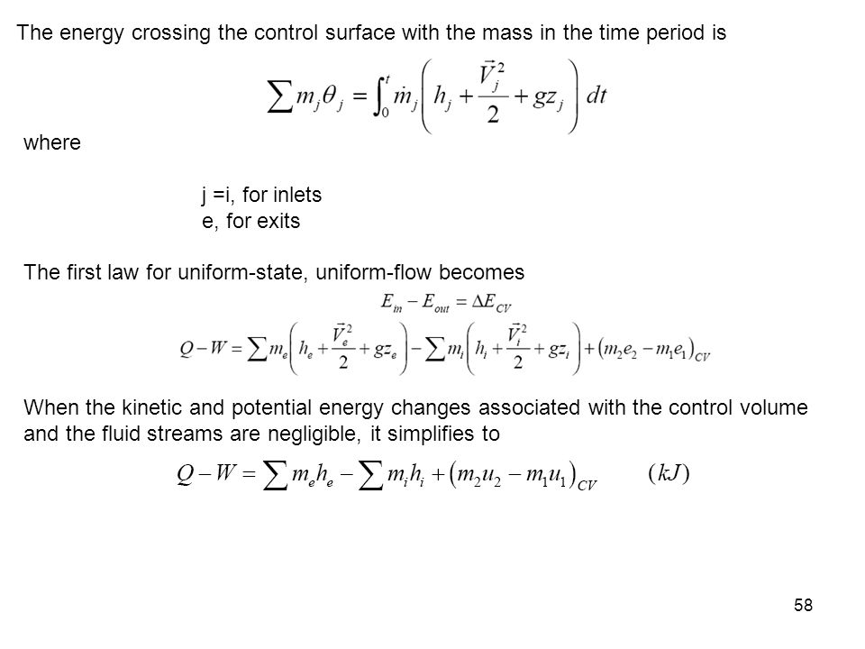 58 The energy crossing the control surface with the mass in the time period is where j =i, for inlets e, for exits The first law for uniform-state, un