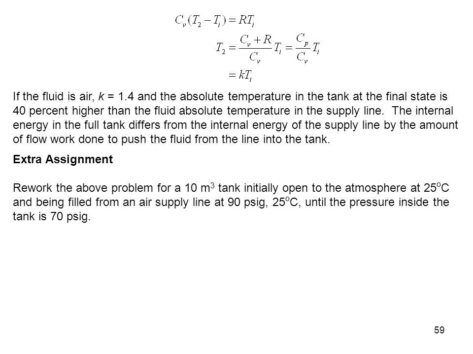59 If the fluid is air, k = 1.4 and the absolute temperature in the tank at the final state is 40 percent higher than the fluid absolute temperature i