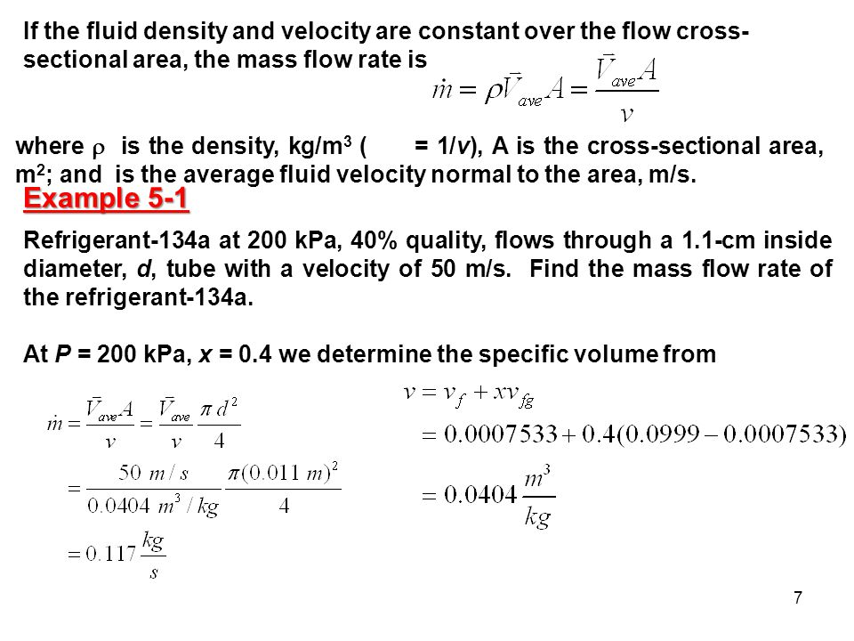 7 If the fluid density and velocity are constant over the flow cross- sectional area, the mass flow rate is where  is the density, kg/m 3 ( = 1/v), A