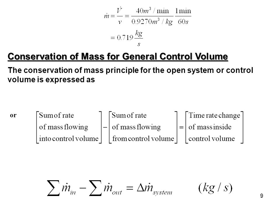 9 Conservation of Mass for General Control Volume The conservation of mass principle for the open system or control volume is expressed as or