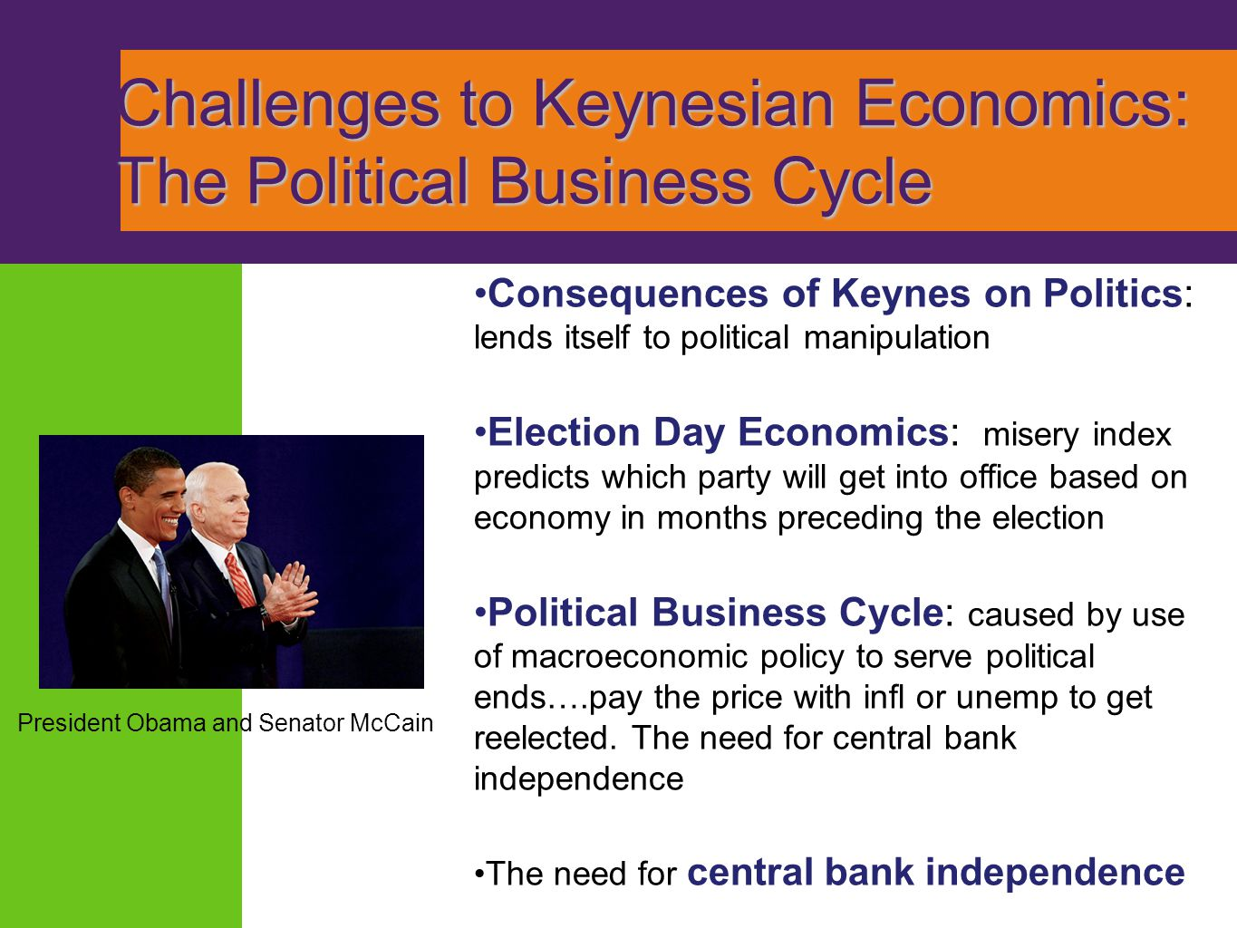 Challenges to Keynesian Economics: The Political Business Cycle Consequences of Keynes on Politics: lends itself to political manipulation Election Da