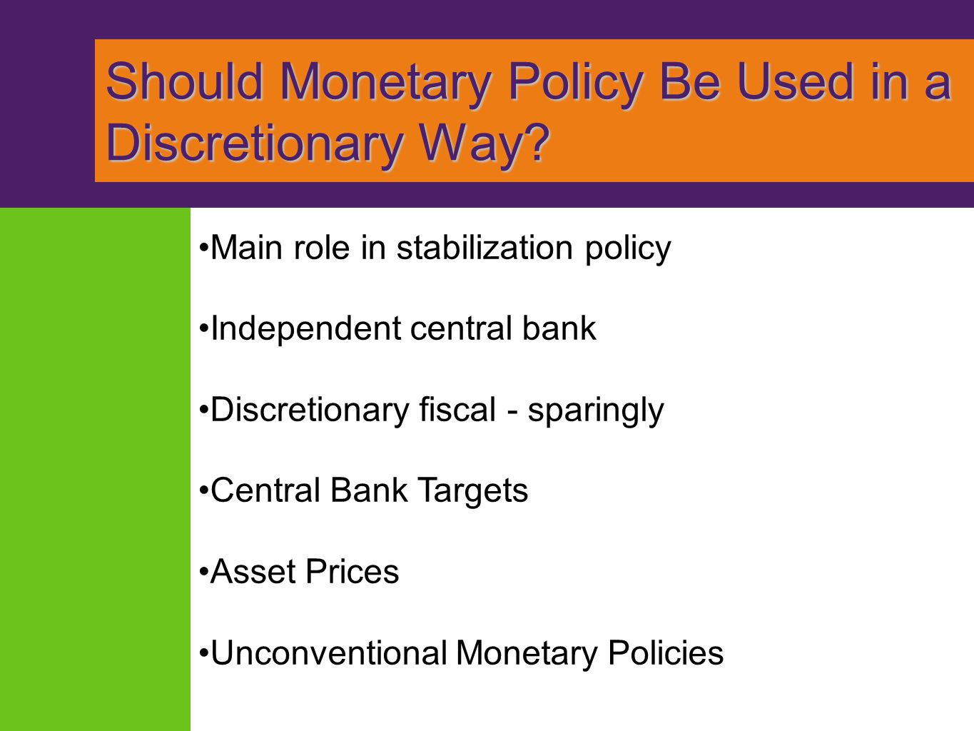 Should Monetary Policy Be Used in a Discretionary Way? Should Monetary Policy Be Used in a Discretionary Way? Main role in stabilization policy Indepe