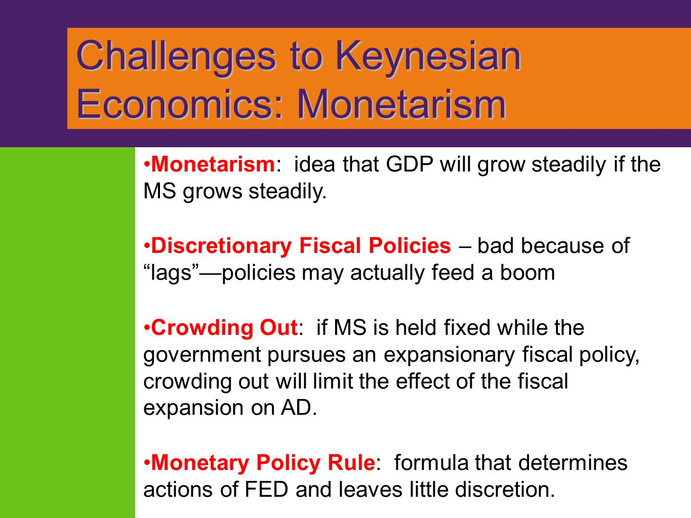 Challenges to Keynesian Economics: Monetarism Challenges to Keynesian Economics: Monetarism Monetarism: idea that GDP will grow steadily if the MS gro