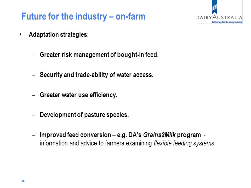 18 Future for the industry – on-farm Adaptation strategies : – Greater risk management of bought-in feed.