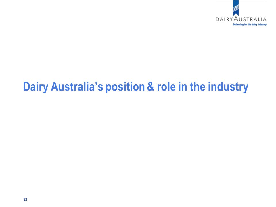 32 Dairy Australia's position & role in the industry