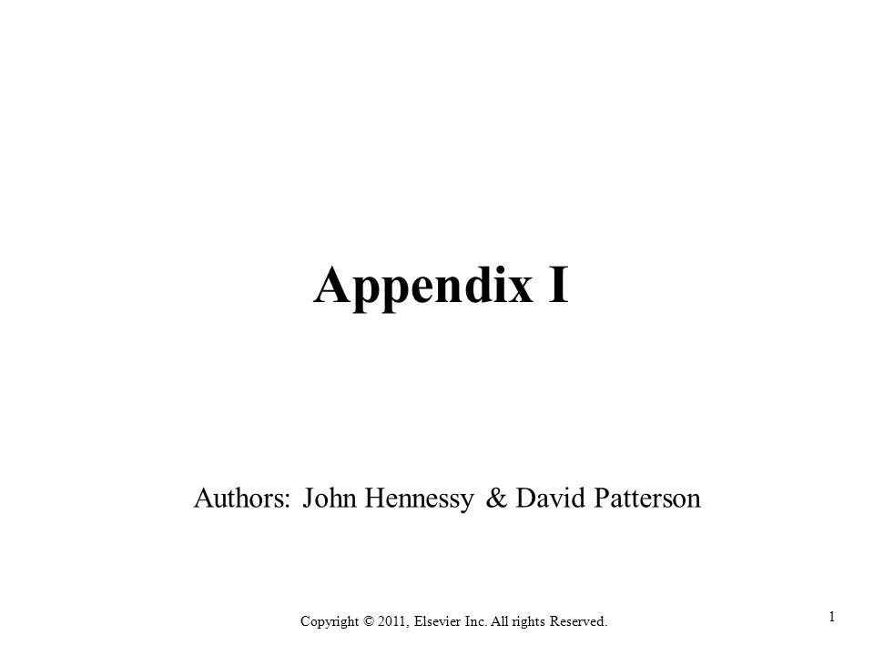 1 Copyright © 2011, Elsevier Inc. All rights Reserved. Appendix I Authors: John Hennessy & David Patterson