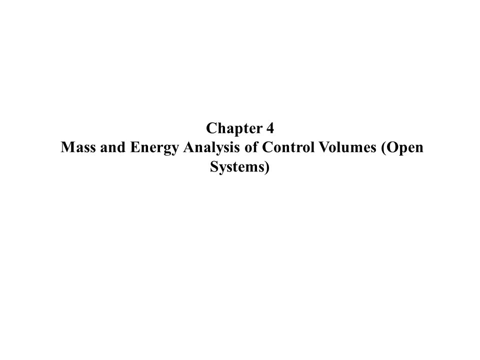 2 Conservation of Energy for Control volumes The conservation of mass and the conservation of energy principles for open systems or control volumes apply to systems having mass crossing the system boundary or control surface.