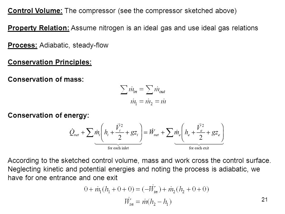 21 Control Volume: The compressor (see the compressor sketched above) Property Relation: Assume nitrogen is an ideal gas and use ideal gas relations P
