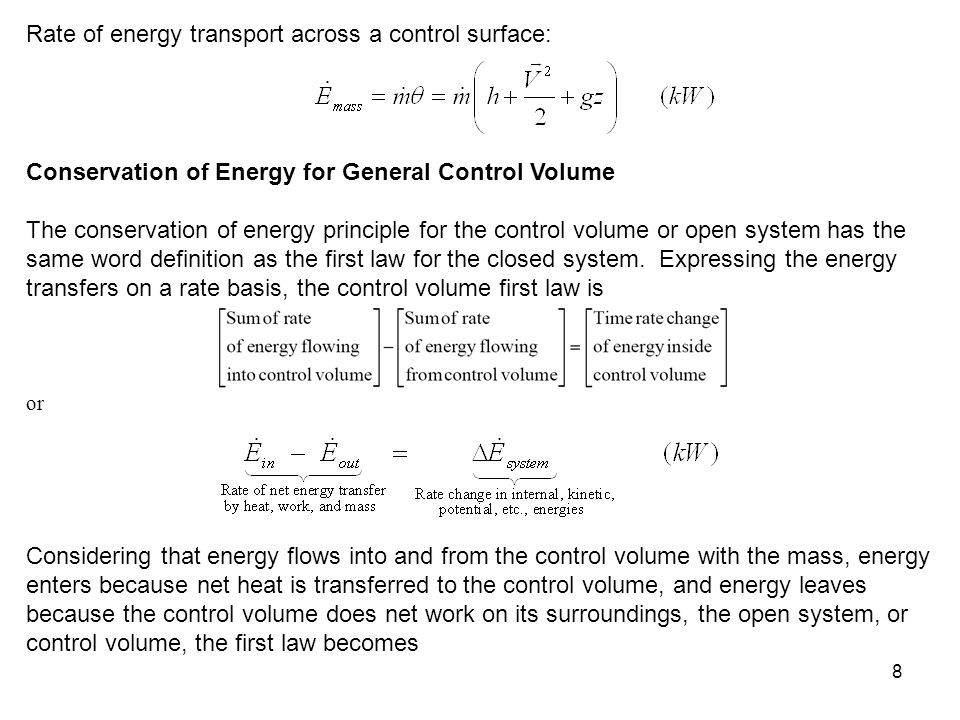 8 Rate of energy transport across a control surface: Conservation of Energy for General Control Volume The conservation of energy principle for the co