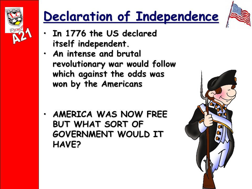 Declaration of Independence In 1776 the US declared itself independent.In 1776 the US declared itself independent.